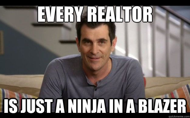 Every Realtor Is Just a Ninja in a Blazer                                                                                                                                                     More