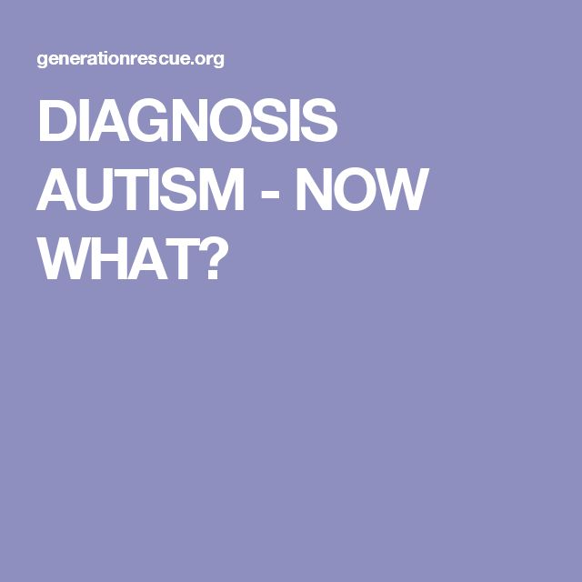 DIAGNOSIS AUTISM - NOW WHAT?