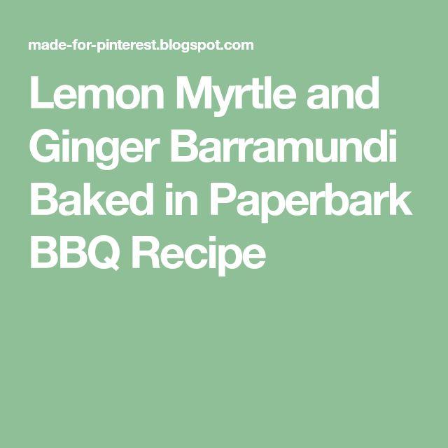 Lemon Myrtle and Ginger Barramundi Baked in Paperbark BBQ Recipe