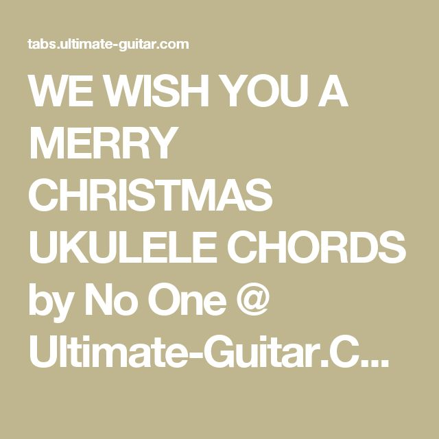 WE WISH YOU A MERRY CHRISTMAS UKULELE CHORDS by No One @ Ultimate-Guitar.Com