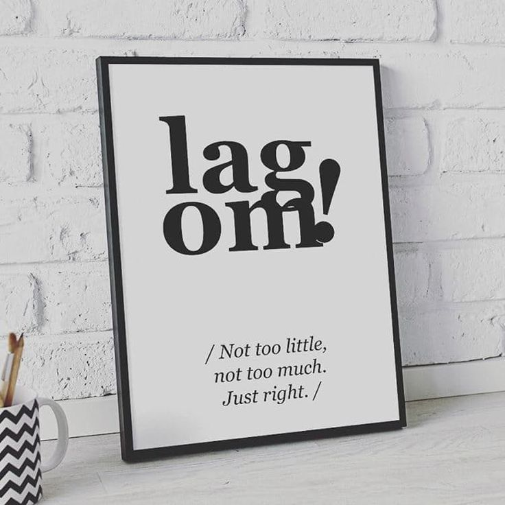 "Lagom is a Swedish word meaning ""just the right amount."" I'm inspired to practice moderation and balance in many aspects of life. One way we can work together to Improve Your World."