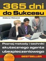 365 dni do sukcesu / Waldemar Mielczarek  Poznaj metody i techniki skutecznego agenta ubezpieczeniowego
