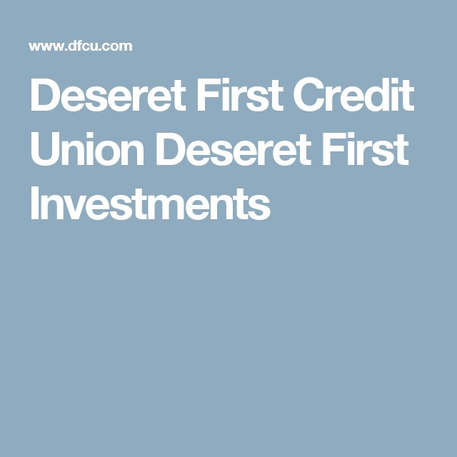 Deseret First Credit Union Deseret First Investments