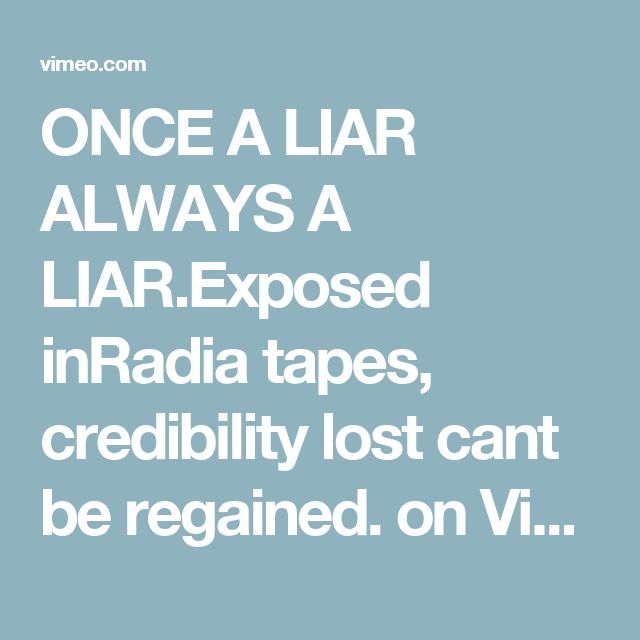 ONCE A LIAR ALWAYS A LIAR.Exposed inRadia tapes, credibility lost cant be regained. on Vimeo