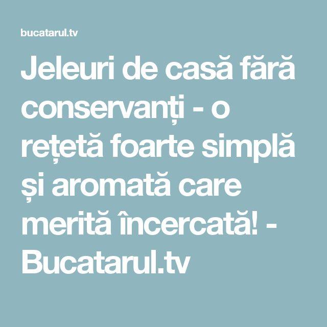 Jeleuri de casă fără conservanți - o rețetă foarte simplă și aromată care merită încercată! - Bucatarul.tv