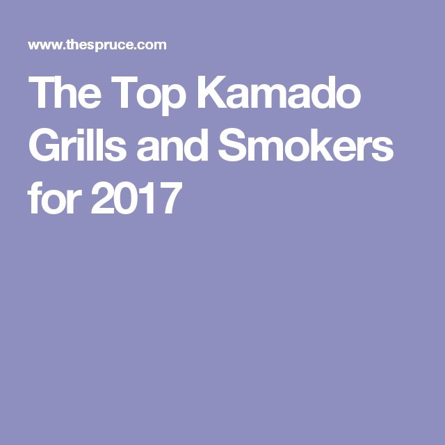 The Top Kamado Grills and Smokers for 2017