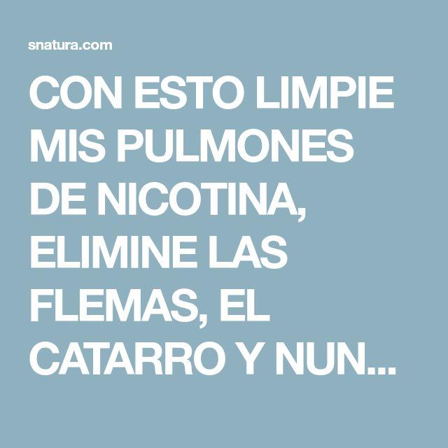 CON ESTO LIMPIE MIS PULMONES DE NICOTINA, ELIMINE LAS FLEMAS, EL CATARRO Y NUNCA MÁS SUFRÍ DE GRIPE. - SNatura