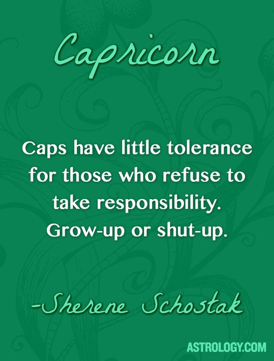 Caps have little tolerance for those who refuse to take responsibility. Grow-up or shut-up. -- Sherene Schostak | Astrology.com #horoscope #capricorn #astrology