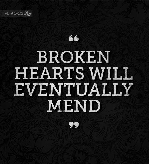 Broken hearts will eventually mend.