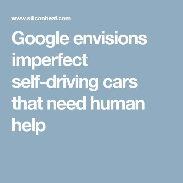 Google envisions imperfect self-driving cars that need human help