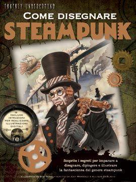 COME DISEGNARE STEAMPUNK    Autore: MARSOCCI   Editore: CASTELLO   Collana: DISEGNO FANTASY     Bob Berry ti dà il benvenuto nel mondo dove la moda è punk vittoriana, la tecnologia è una diavoleria moderna e i laboratori sono stracolmi di aggeggi bizzarri al di fuori di ogni immaginazione. L'artista ti insegnerà i segreti del disegno, della pittura e dell'illustrazione digitale, insieme ai fantastici elementi che compongono il genere steampunk.    € 19,50