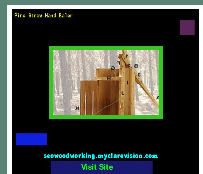 Woodworking Plans Pine Straw Baler - Image Mag