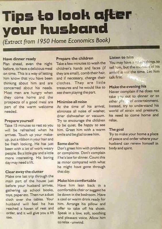 Tips to Look After Your Husband - extract from a 1950's Home Economics Textbook #funny #meme #LOL #humor #funnypics #dank #hilarious #like #tumblr #memesdaily #happy #funnymemes #smile #bushdid911 #haha #memes #lmao #photooftheday #fun #cringe #meme #laugh #cute #dankmemes #follow #lol #lmfao #love #autism #filthyfrank #trump #anime #comedy #edgy