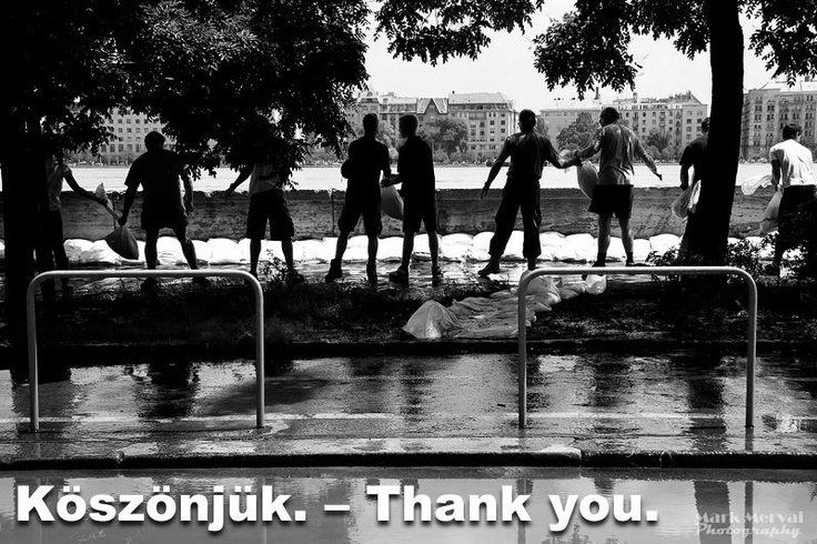 Budapest Floods 2013 | Köszönjük. - Thank you. credit: Mark Mervai Photography.  Fb Comments:  Susanna Wargo: Good bless you, everybody and God Bless Hungary. 6 hours ago · like · 5  Gianni Bressan: Per questo amo Ungheria e i ungheresi!!For this I love Hungary and Hungarians! (Translated by Bing) 4 hours ago via mobile · Like