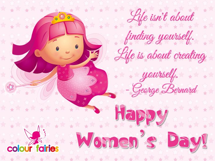 """Happy Women's Day! """"Life isn't about finding yourself. Life is about creating yourself."""" ~ George Bernard"""