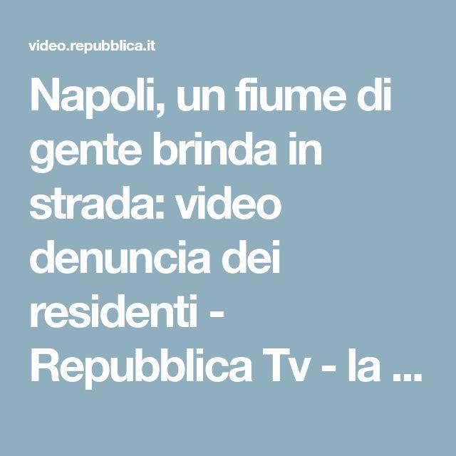 Napoli, un fiume di gente brinda in strada: video denuncia dei residenti - Repubblica Tv - la Repubblica.it