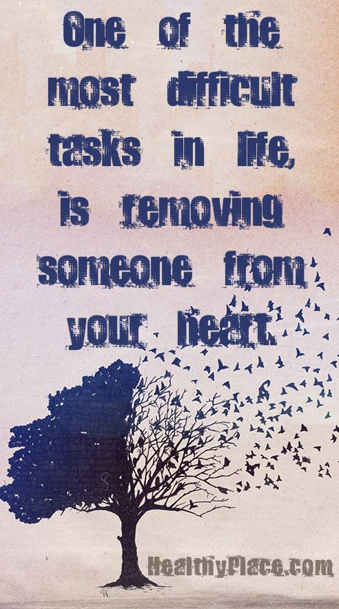 """Quote on abuse: """"One of the most difficult tasks in life, is removing someone from your heart."""" www.HealthyPlace.com"""