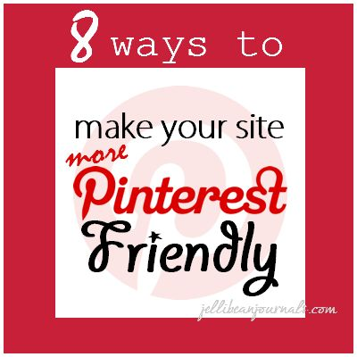 8 Ways to Make Your Site More Pinterest Friendly #blogtips | JellibeanJournals.com