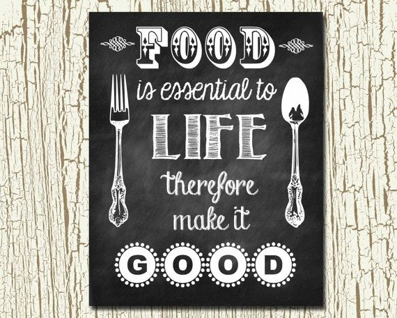 Food Is Essential To Life Therefore Make It Good Darling