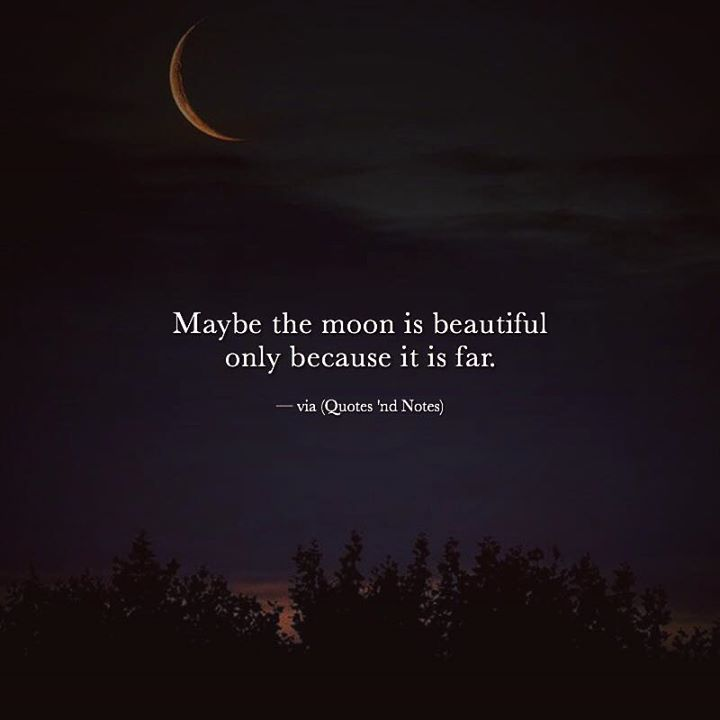 Maybe the moon is beautiful only because it is far. —via http://ift.tt/2eY7hg4