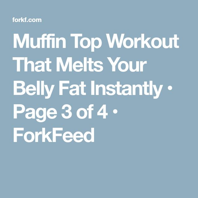 Muffin Top Workout That Melts Your Belly Fat Instantly • Page 3 of 4 • ForkFeed