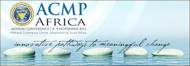 2012 ACMP Africa Conference: 'Innovative Pathways to Meaningful Change.'  8-9 November, Midrand, JHB.