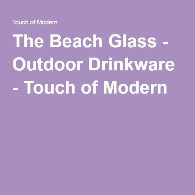 The Beach Glass - Outdoor Drinkware - Touch of Modern
