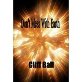 Don't Mess With Earth (Kindle Edition)By Cliff Ball