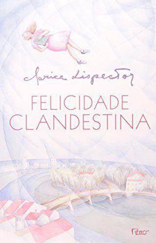 Felicidade Clandestina por Clarice Lispector, http://www.amazon.com.br/dp/8532508170/ref=cm_sw_r_pi_dp_VDpbub045FT0C