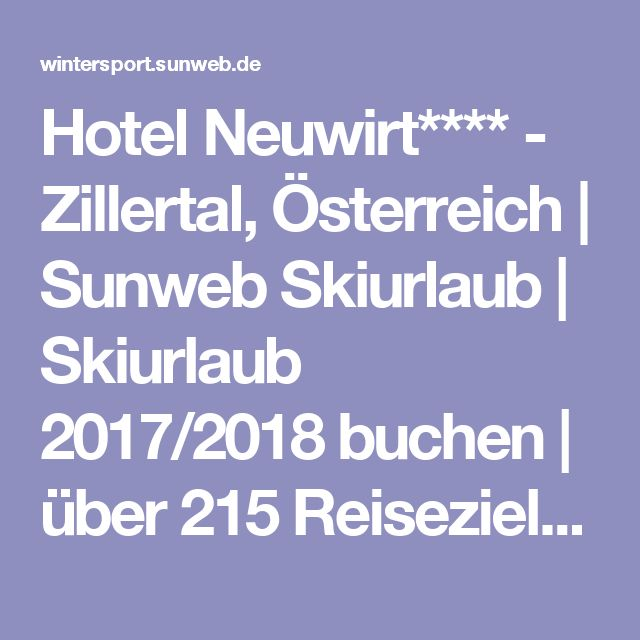 Hotel Neuwirt**** - Zillertal, Österreich | Sunweb Skiurlaub | Skiurlaub 2017/2018 buchen | über 215 Reiseziele | Sunweb