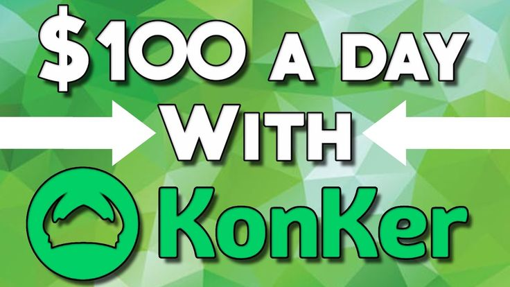 How To Make $100 A Day On Konker