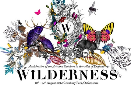 Wilderness Festival - A celebration of the Arts and Outdoors in the wilds of England -Wish I was going!