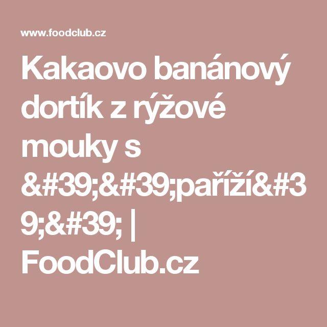 Kakaovo banánový dortík z rýžové mouky s ''paříží''  | FoodClub.cz