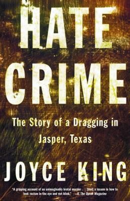 Hate Crime by Joyce King, Click to Start Reading eBook, On June 7, 1998, James Byrd, Jr., a forty-nine-year-old black man, was dragged to his death while cha