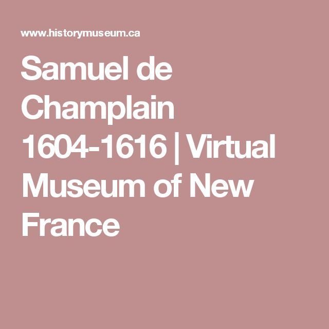 Samuel de Champlain 1604-1616 | Virtual Museum of New France