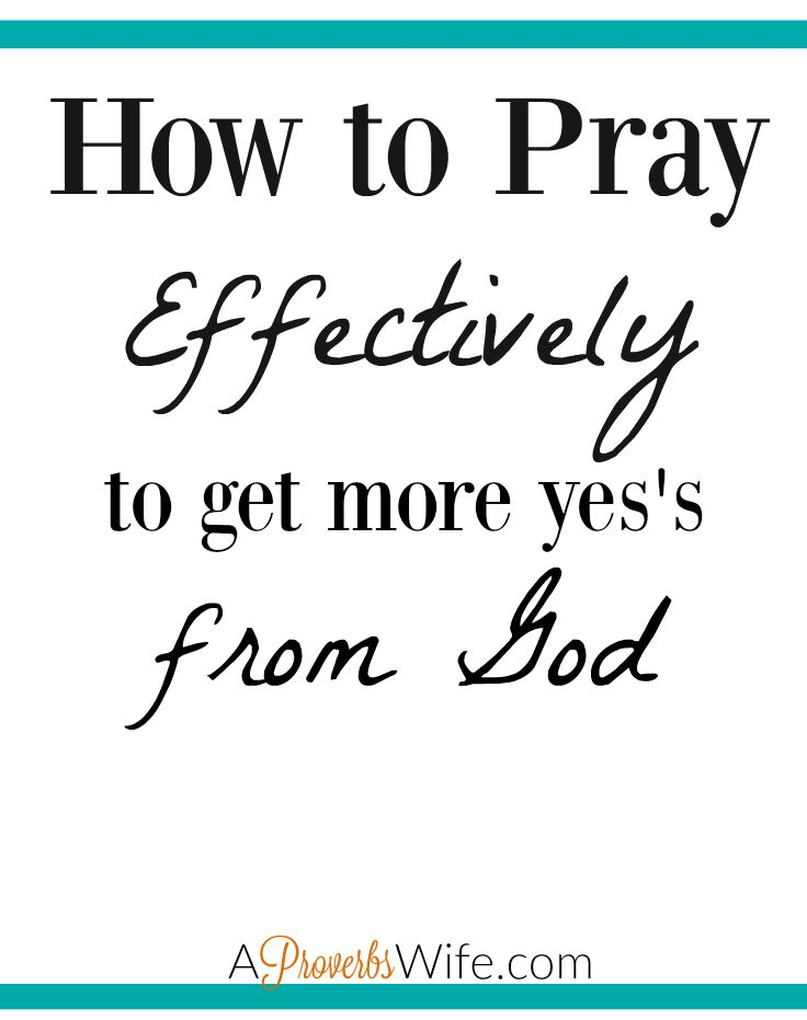 How to Pray Effectively and Get More Yes's From God