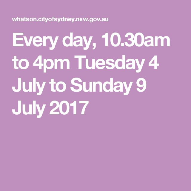 Every day, 10.30am to 4pm Tuesday 4 July to Sunday 9 July 2017