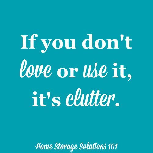 If you don't love or use it, it's clutter. Find out even more guidelines to identify clutter on Home Storage Solutions 101.