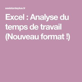 Excel : Analyse du temps de travail (Nouveau format !)