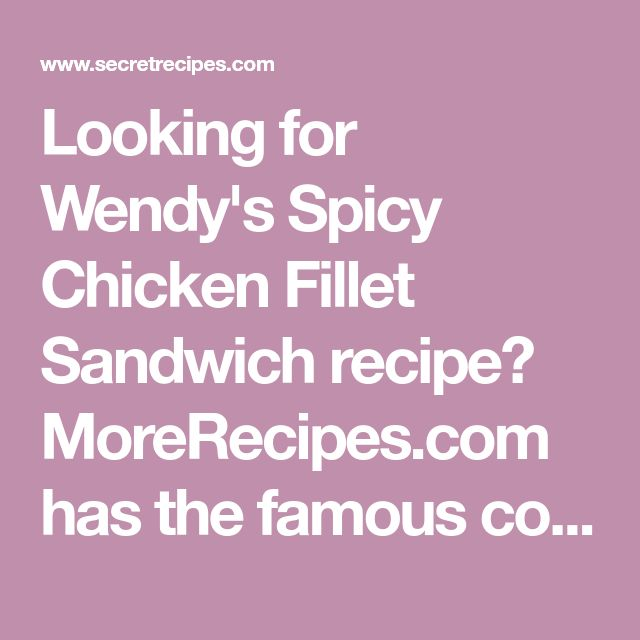 Looking for Wendy's Spicy Chicken Fillet Sandwich recipe? MoreRecipes.com has the famous copycat restaurant recipe you've been searching for.