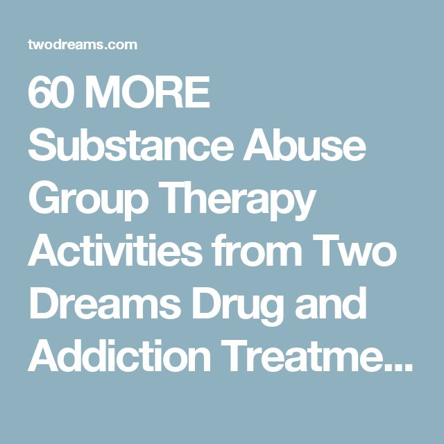60 MORE Substance Abuse Group Therapy Activities from Two Dreams Drug and Addiction Treatment