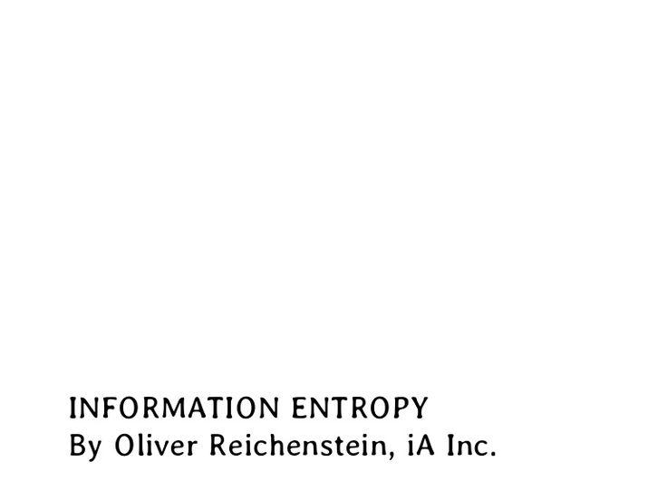 information-entropy by Oliver Reichenstein via Slideshare