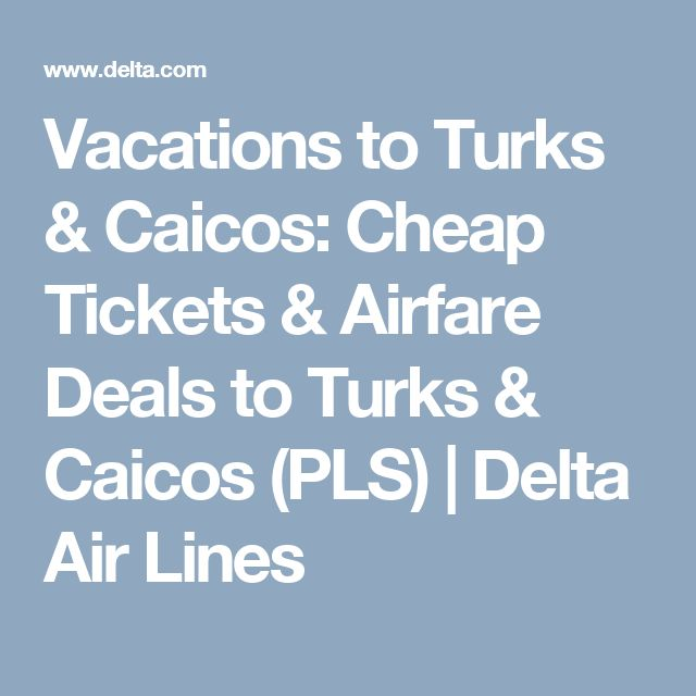 Vacations to Turks & Caicos: Cheap Tickets & Airfare Deals to Turks & Caicos (PLS) | Delta Air Lines