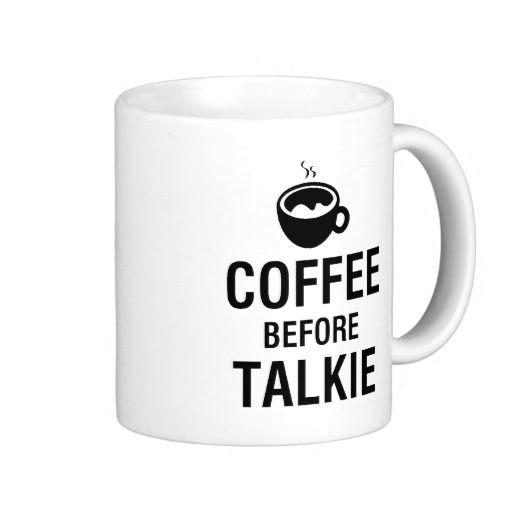 COFFEE BEFORE TALKIE COFFEE MUG by Feral Gear Designs