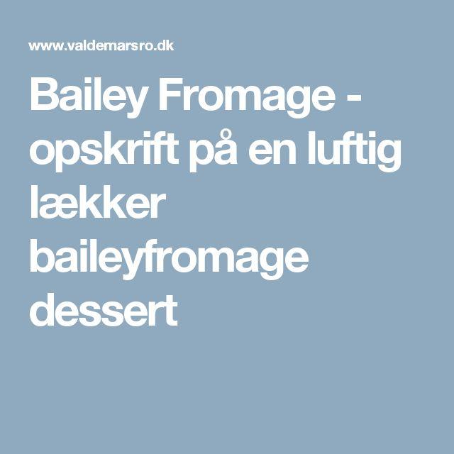 Bailey Fromage - opskrift på en luftig lækker baileyfromage dessert