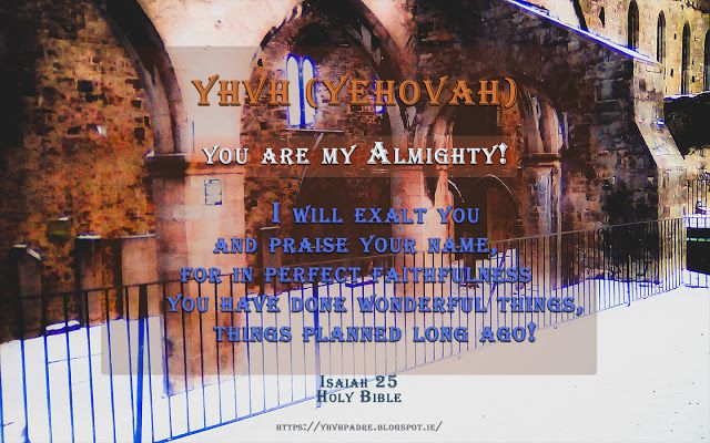 YHVH (YEHOVAH) Padre: YHVH (YEHOVAH) Almighty one!
