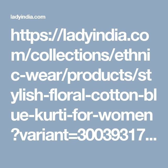 https://ladyindia.com/collections/ethnic-wear/products/stylish-floral-cotton-blue-kurti-for-women?variant=30039317517
