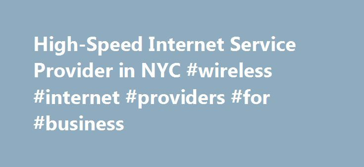 High-Speed Internet Service Provider in NYC #wireless #internet #providers #for #business http://michigan.remmont.com/high-speed-internet-service-provider-in-nyc-wireless-internet-providers-for-business/  # A different kind of Internet Service Provider Natural Wireless delivers high-speed dedicated Internet access via its own intelligent and redundantnetwork for those seeking an alternative to archaic copper and cable infrastructure. What could a faster Internet connection mean for your…