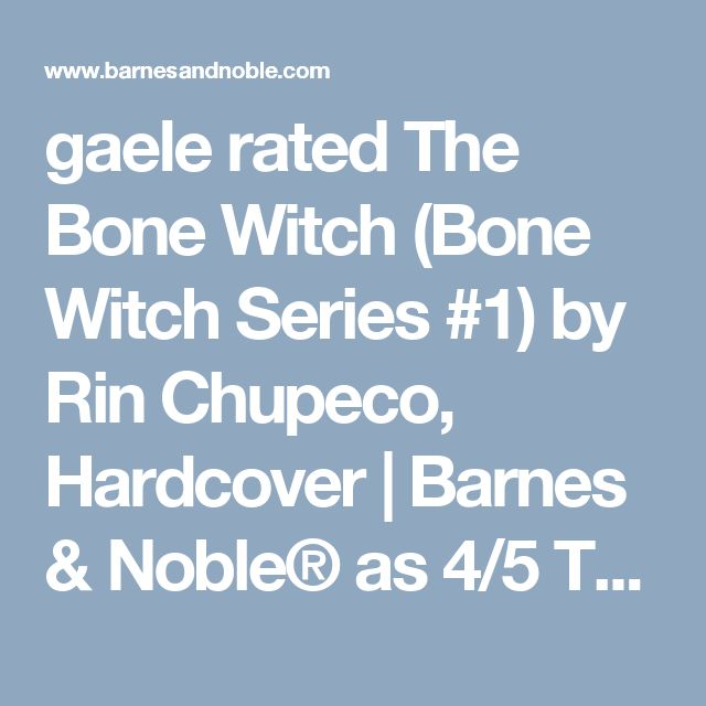 gaele rated The Bone Witch (Bone Witch Series #1) by Rin Chupeco, Hardcover | Barnes & Noble® as 4/5 The Bone Witch (Bone Witch Series #1) by Rin Chupeco, Hardcover | Barnes & Noble®