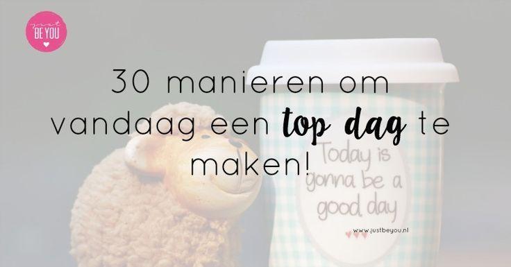 30 manieren om vandaag een top dag te maken!  leef nu // genieten // positief denken // vandaag // positieve quotes // spreuken